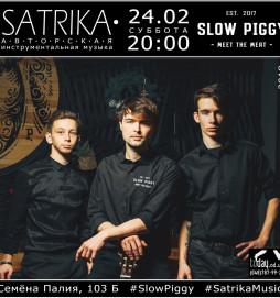 SATRIKA / Slow Piggy 24.02